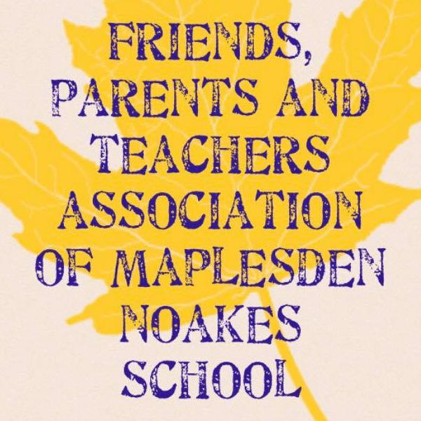 Friends, Parents & Teachers Association of The Maplesden Noakes School