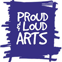 Proud and Loud Arts