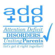 Attention Deficit Disorders Uniting Parents (ADD+UP)